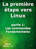 Telecharger Livres La premiere etape vers Linux partie 1 les commandes fondamentales (PDF,EPUB,MOBI) gratuits en Francaise