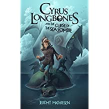 Cyrus LongBones and the Curse of the Sea Zombie (English Edition)