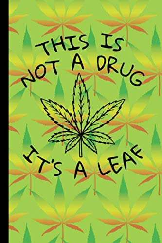 This Is Not A Drug It\'s A Leaf: Marijuana Medical Journal - Tracker Notebook - Matte Cover 6x9 120 Pages