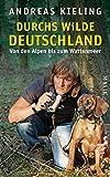 Durchs wilde Deutschland: Von den Alpen bis zum Wattenmeer - Andreas Kieling