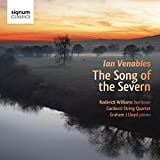 """Ian Venables: """"The Song of the Severn"""" - Song Cycles and Songs"""