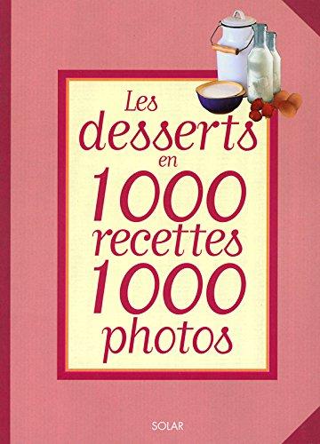 Les Desserts en 1000 recettes 1000 photos