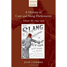 A History of Cant and Slang Dictionaries, Vol. 3: 1859-1936 by Julie Coleman (2008-12-15)