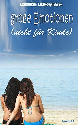 Lesbische liebesromane: große Emotionen (nicht für Kinder)