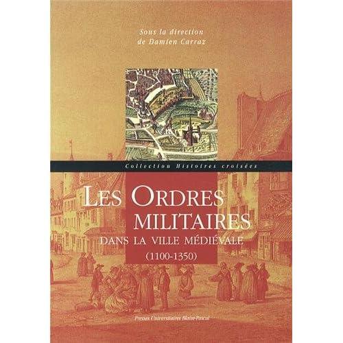 Les Ordres Militaires Dans la Ville Medievale. 1100-1350