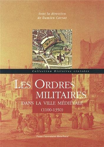 Les Ordres Militaires Dans la Ville Medievale. 1100-1350 par Carraz Damien
