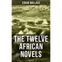 The Twelve African Novels (A Collection): Sanders of the River, The Keepers of the King's Peace, The People of the River, The River of Stars, Bosambo of ... Sandi the Kingmaker… (English Edition)
