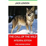 The Call of the Wild (Annotated) , With detailed Biography: Integral Edition (English Edition)