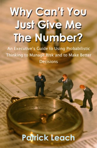 Why Can't You Just Give Me The Number? ...Guide to Using Probabilistic Thinking to Manage Risk and to Make Better Decisions: ...Guide to Using Probabilistic ... Risk and to Make Better (English Edition)
