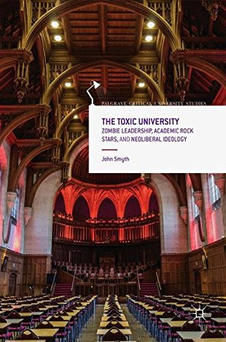 The Toxic University: Zombie Leadership, Academic Rock Stars and Neoliberal Ideology (Palgrave Critical University (Zombie Rock Star)