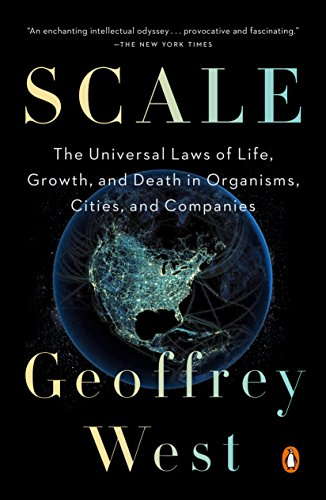 Scale: The Universal Laws of Life, Growth, and Death in Organisms, Cities, and Companies por Geoffrey West