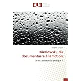 Kieslowski, du documentaire à la fiction: Ou du politique au poétique ?