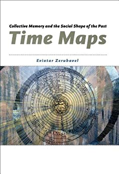 Time Maps: Collective Memory and the Social Shape of the Past by [Zerubavel, Eviatar]