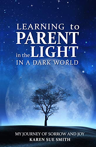 Learning to Parent in the Light in a Dark World: My Journey of Sorrow and Joy (English Edition)