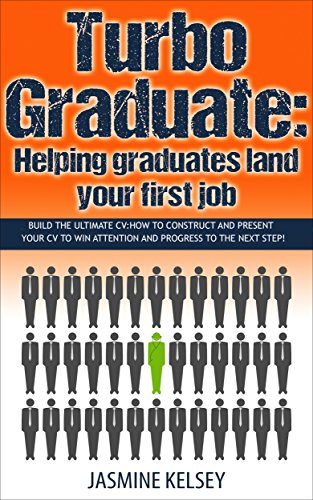 Turbo Graduate: Build the Ultimate CV: How to construct and present your CV to win attention and progress to the next step (Turbo Graduate: Helping graduates land your first job Book 1)