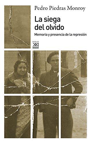La siega del olvido: Memoria y presencia de la represión (Siglo XXI de España General) por Pedro A. Piedras Monroy