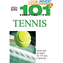 101 Essential Tips: Tennis: Breaks Down the Subject into 101 Easy-to-Grasp Tips