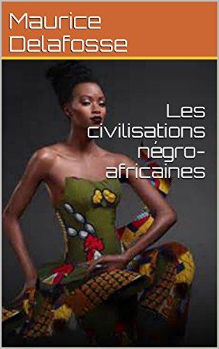 Les civilisations négro-africaines par Maurice Delafosse