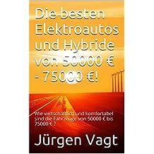 Die besten Elektroautos und Hybride von 50000 € - 75000 €!: Wie wirtschaftlich und komfortabel sind die Fahrzeuge von 50000 € bis 75000 € ? (Die besten Elektroautos und Hybride in 2016! 3)