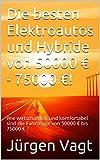 Die besten Elektroautos und Hybride von 50000 € - 75000 €!: Wie wirtschaftlich und komfortabel sind die Fahrzeuge von 50000 € bis 75000 € ? (Die besten ... und Hybride in 2016! 3) (German Edition)