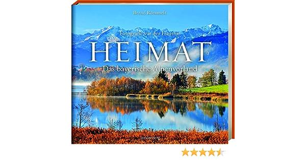 Heimat Das Bayerische Alpenvorland Fotografie Vor Der Haustur Rommelt Bernd Amazon De Bucher