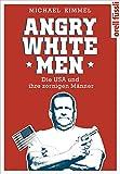 Angry White Men: Die USA und ihre zornigen Männer von Michael Kimmel