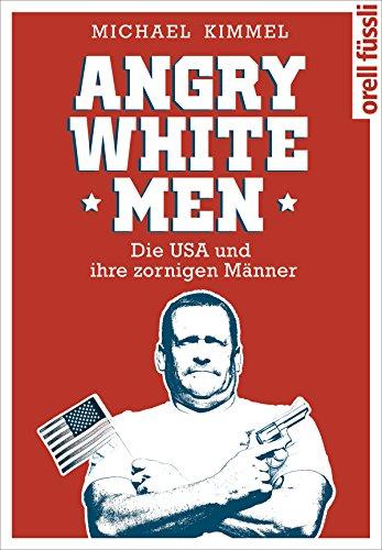 Buchseite und Rezensionen zu 'Angry White Men: Die USA und ihre zornigen Männer' von Michael Kimmel