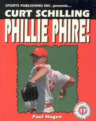 Curt Schilling Phillie Phire! (Baseball Superstar) by Paul Hagen (1999-05-06)