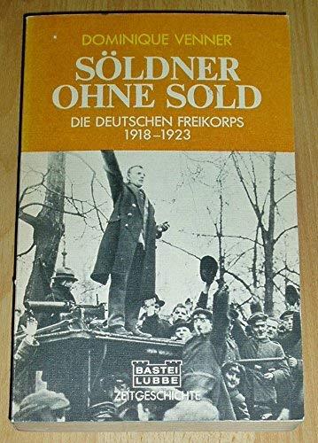 Söldner ohne Sold. Die deutschen Freikorps 1918 - 1923.