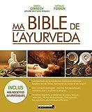 Ma bible de l'ayurveda - Les bienfaits de la médecine millénaire indienne ; des conseils pratiques ; les solutions ayurvédiques efficaces pour divers troubles