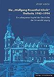 """Die """"Wolfgang-Rosenthal-Klinik"""" Thallwitz 1943–1994: Ein unbequemes Kapitel der Geschichte der Universität Leipzig"""