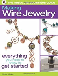 The Absolute Beginners Guide: Making Wire Jewelry by Martine Callaghan (2012-04-10)