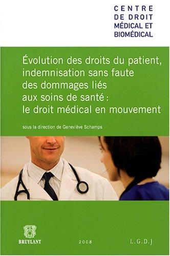 Evolution des droits du patient, indemnisation sans faute des dommages liés aux soins de santé: droit médical en mouv par Geneviève Schamps