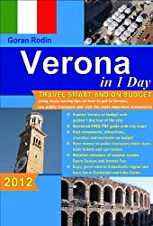 Verona in 1 Day, 2012, Travel Smart and on Budget, visit the most important monuments in as little as 1 day (Goran Rodin Travel Guides - Travel Guidebook)