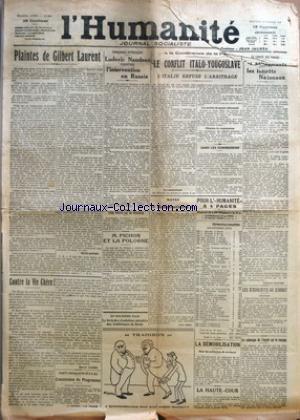 HUMANITE (L') [No 5481] du 19/02/1919 - PLAINTES DE GILBERT LAURENT PAR S Q - CONTRE LA VIE CHERE PAR MARCEL CACHIN - PARTI SOCIALISTE S F I O - COMMISSION DU PROGRAMME - TEMOIGNAGE INTERESSANT - LUDOVIC NAUDEAU CONTRE L'INTERVENTION EN RUSSIE - UNE NOTE DE M WILSON - M PICHON ET LA POLOGNE - LE TEXTE DES RESOLUTIONS ADOPTEES AUX CONFERENCES DE BERNE - A LA CONFERENCE DE LA PAIX - LE CONFLIT ITALO-YOUGOSLAVE - L'ITALIE REFUSE L'ARBITRAGE - DANS LES COMMISSIONS - NOTES - ADAPTATIONS PAR VICTOR S