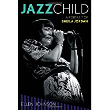 Jazz Child: A Portrait of Sheila Jordan (Studies in Jazz (Numbered))
