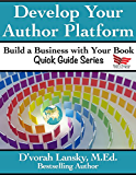 Develop Your Author Platform (Build a Business with Your Book Quick Guide Series 1) (English Edition)