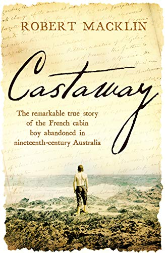 Castaway: The remarkable true story of the French cabin boy ...