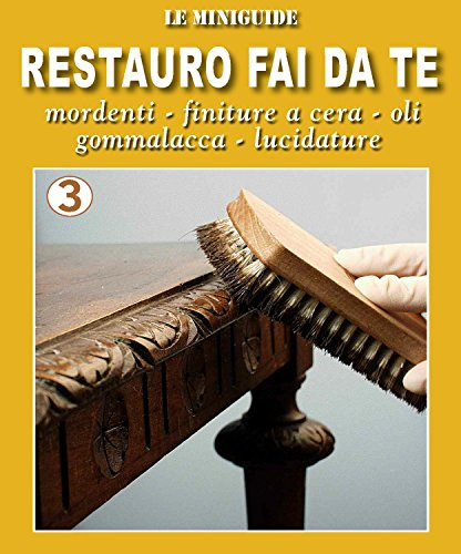 restauro-fai-da-te-3-mordenti-finiture-a-cera-oli-gommalacca-a-tampone-lucidature-le-miniguide