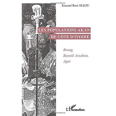 Les populations Akan de Côte d'Ivoire: Brong, Baoulé Assabou, Agni