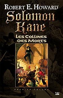 Les Collines des Morts: Solomon Kane, T1 par [Howard, Robert E.]