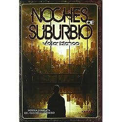 Noches De Suburbio (Arrakis Ficcion) de Victor Blanco (13 jun 2011) Tapa blanda -- Finalista Premio Minotauro 2007