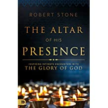 The Altar of His Presence: Inspiring Intimate Encounters with the Glory of God