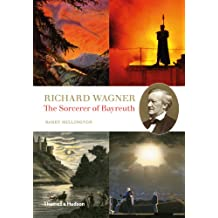 Richard Wagner: The Sorcerer of Bayreuth