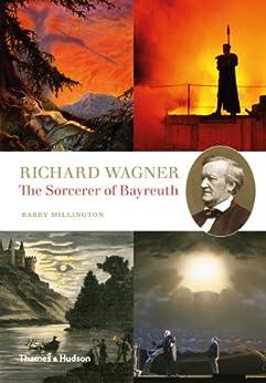 Richard Wagner: The Sorcerer of Bayreuth by [Millington, Barry]