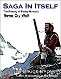 Saga In Itself: The Filming of Farley Mowat's 'Never Cry Wolf'