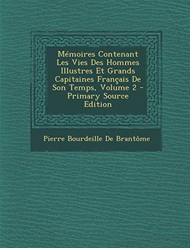 Memoires Contenant Les Vies Des Hommes Illustres Et Grands Capitaines Francais de Son Temps, Volume 2
