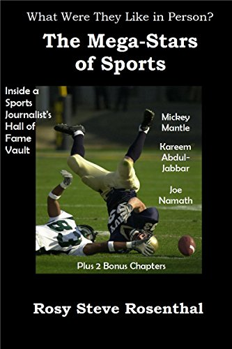 What Were They Like in Person? The Mega-Stars of Sports - MICKEY MANTLE - Kareem Abdul-Jabbar - Joe Namath - Inside a Sports Journalist's Hall of Fame ... (English Edition) por Rosy Steve Rosenthal