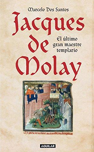 Jacques de Molay: El último gran maestre templario por Marcelo Dos Santos