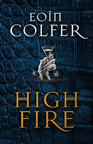 Highfire: An absolutely thrilling, addictive, explosive page-turning fantasy adventure by [Colfer, Eoin]